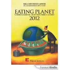 Eating Planet 2012. Se nourrir aujourd'hui : un défi pour l'homme et pour la planète